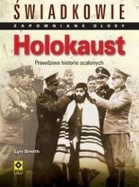 Holokaust. Świadkowie. Zapomniane głosy - Lyn Smith