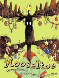 Mooseltoe - Margie Palatini, Henry Cole