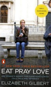 Eat, Pray, Love. One Woman's Search for Everything Across Italy, India and Indonesia - Elizabeth Gilbert