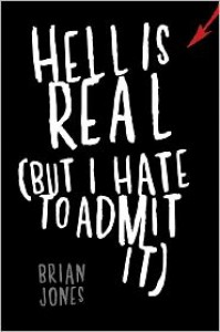 Hell Is Real (But I Hate to Admit It) - Brian C.  Jones