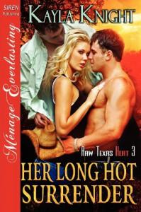 Her Long Hot Surrender [Raw Texas Heat 3] (Siren Publishing Menage Everlasting) - Kayla Knight