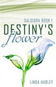 Destiny's Flower (Saldiora Book 1) - Linda Harley