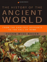 The History of the Ancient World: From the Earliest Accounts to the Fall of Rome - Susan Wise Bauer