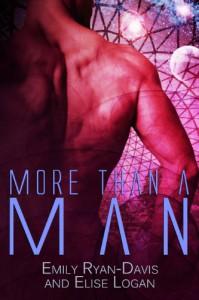 More than a Man (Futuristic Erotic Romance) - 'Emily Ryan-Davis',  'Elise Logan'