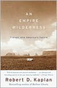 An Empire Wilderness: Travels into America's Future - Robert D. Kaplan