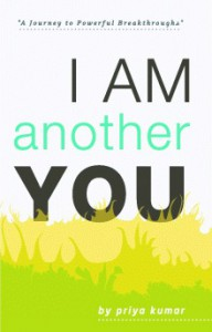 I Am Another You: A Journey to Powerful Breakthroughs - Priya Kumar, Sonavi Desai, Namrata Chattaraj