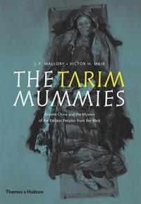 The Tarim Mummies - J.P. Mallory, Victor H. Mair
