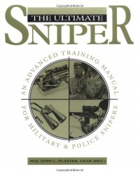 Ultimate Sniper: An Advanced Training Manual for Military and Police Snipers - John L. Plaster