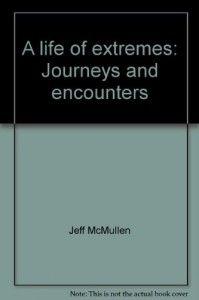 A life of extremes: Journeys and encounters - Jeff McMullen
