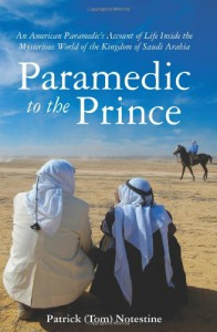 Paramedic to the Prince: An American Paramedic's Account of Life Inside the Mysterious World of the Kingdom of Saudi Arabia - Patrick (Tom) Notestine