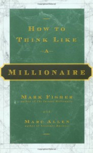 How to Think Like a Millionaire - Mark Fisher;Marc Allen