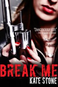 Break Me (Broken Motorcycle Club Romance) - Kate Stone