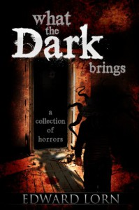 What the Dark Brings - Edward Lorn