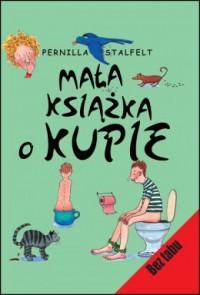 Mała książka o kupie - Pernilla Stalfelt