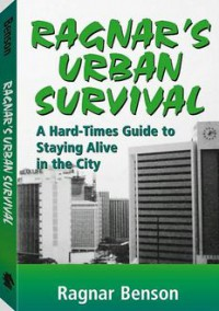 Ragnar's Urban Survival: A Hard-Times Guide to Staying Alive in the City - Ragnar Benson
