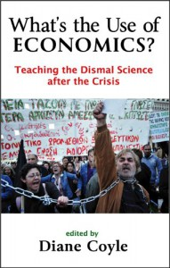 What's the Use of Economics: Teaching the Dismal Science After the Crisis - Diane Coyle