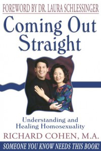 Coming Out Straight : Understanding and Healing Homosexuality - Richard Cohen