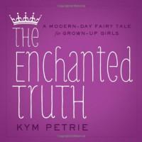 The Enchanted Truth - Kym Petrie