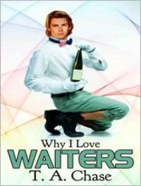 Why I Love Waiters - T.A. Chase