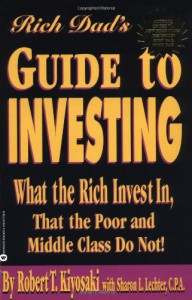 Rich Dad's Guide to Investing: What the Rich Invest in, That the Poor and Middle Class Do Not! - Robert T. Kiyosaki, Sharon L. Lechter