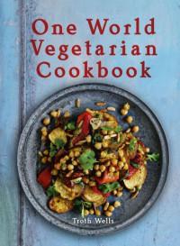 One World Vegetarian Cookbook - Troth Wells