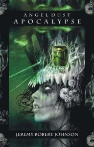 Angel Dust Apocalypse - Jeremy Robert Johnson, Stephen Graham Jones