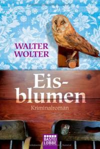 Eisblumen: Saarland-Krimi - Walter Wolter