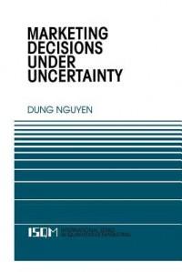 Marketing Decisions Under Uncertainty (International Series in Quantitative Marketing) - Dung Nguyen