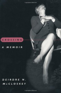 Crossing: A Memoir - Deirdre N. McCloskey