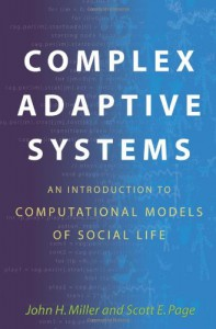 Complex Adaptive Systems: An Introduction to Computational Models of Social Life (Princeton Studies in Complexity) - John H.  Miller, Scott E. Page