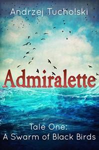Admiralette - A Swarm of Black Birds (Tale One) - Andrzej Tucholski