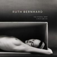 Ruth Bernhard: The Eternal Body: A Collection of Fifty Nudes - Ruth Bernhard