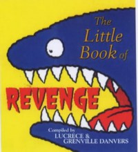 The Little Book Of Revenge - Lucrece Danvers, Grenville Danvers