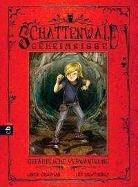 Schattenwald-Geheimnisse - Gefährliche Verwandlung: Band 3 - 'Linda Chapman',  'Lee Weatherly'