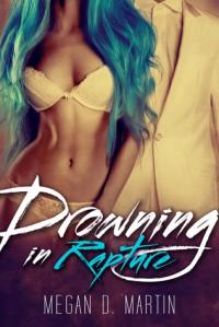 Drowning in Rapture - Megan D. Martin
