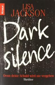 Dark Silence: Denn deine Schuld wird nie vergehen. Thriller - Lisa Jackson