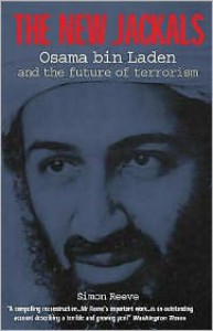 The New Jackals: Osama Bin Laden and the Future of Terrorism - Simon Reeve