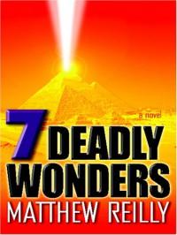 7 Deadly Wonders - Matthew Reilly