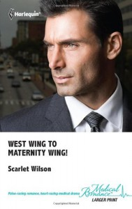 West Wing to Maternity Wing (Harlequin Medical, 542) - Scarlet Wilson