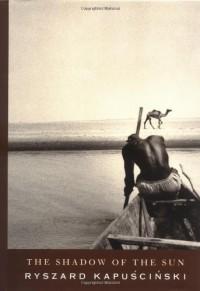 The Shadow of the Sun - Ryszard Kapuściński, Klara Glowczewska