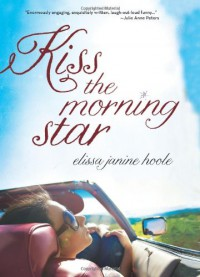 Kiss the Morning Star - Elissa Janine Hoole