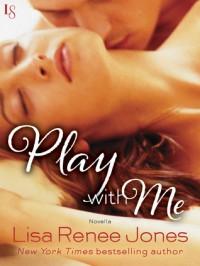Play with Me - Lisa Renee Jones