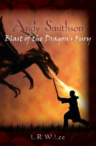 Andy Smithson: Blast of the Dragon's Fury (Book One): 1 - L. R. W. Lee
