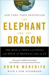 The Elephant and the Dragon: The Rise of India and China and What It Means for All of Us - Robyn Meredith