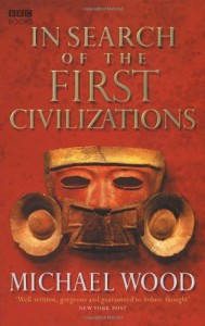 In Search of the First Civilizations - Michael Wood