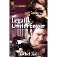 Legally Undercover - Rachel Kall