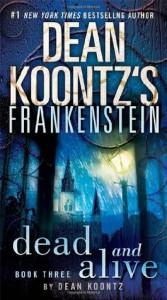 Dead and Alive (Dean Koontz's Frankenstein, #3) - Dean Koontz