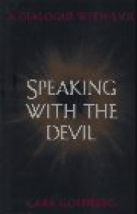 Speaking with the Devil: 9a Dialogue with Evil - Carl Goldberg