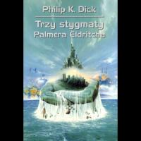 Trzy stygmaty Palmera Eldritcha - Wojciech Siudmak, Zbigniew A. Królicki, Philip K. Dick