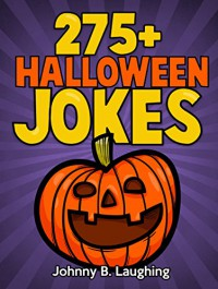 Children's Book: 275+ HALLOWEEN JOKES FOR KIDS!: Funny Halloween Joke Collection for Kids, Early Readers, Beginner Reading (Funny Halloween Jokes for Kids) - Johnny B. Laughing